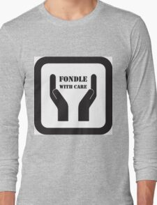 Fondle With Care Long Sleeve T-Shirt