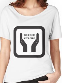 Fondle With Care Women's Relaxed Fit T-Shirt