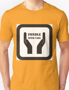 Fondle With Care Unisex T-Shirt