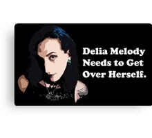 Delia Melody Needs to Get Over Herself Canvas Print