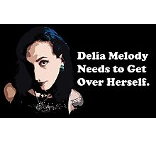 Delia Melody Needs to Get Over Herself Photographic Print