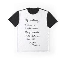 """"""" If voting made a difference, they would not let us do it""""  Mark Twain Graphic T-Shirt"""