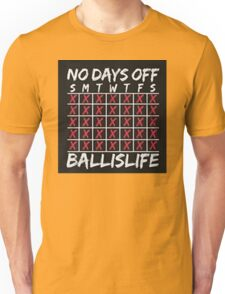 Ball Is Life | No Days Off | 2016 Unisex T-Shirt