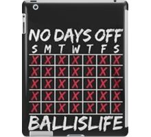 Ball Is Life   No Days Off   2016 iPad Case/Skin