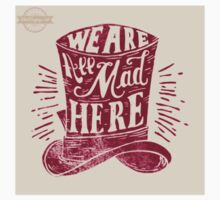 we_are_all_mad_here__close_up__by_shirtsayings-d5hdocx Kids Tee