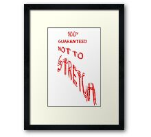 100% Guaranteed Not to Stretch Framed Print