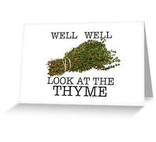 Well Well. Look at the thyme. Greeting Card