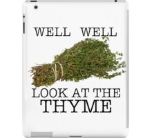 Well Well. Look at the thyme. iPad Case/Skin