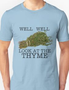 Well Well. Look at the thyme. Unisex T-Shirt