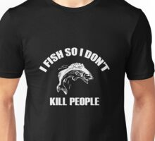 I fish so i don't kill people Unisex T-Shirt