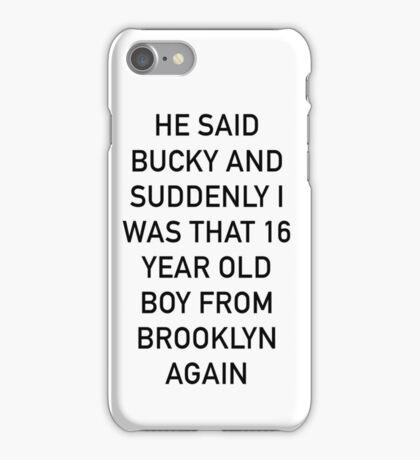 He said Bucky. iPhone Case/Skin