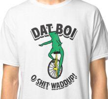 Dat Boi Shit Waddup Classic T-Shirt