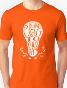 Bring light to your day T-Shirt