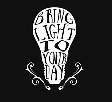 Bring light to your day Unisex T-Shirt