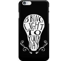 Bring light to your day iPhone Case/Skin