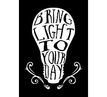 Bring light to your day Photographic Print