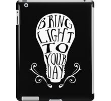 Bring light to your day iPad Case/Skin