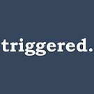 triggered. (tumblr. shirt) by Alex Cola
