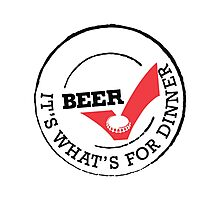 Beer it's whats for dinner Photographic Print