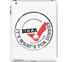 Beer it's whats for dinner iPad Case/Skin