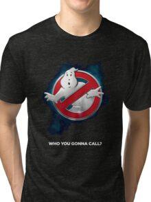 Who you gonna call Tri-blend T-Shirt