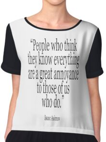 ASIMOV, Science Fiction, Writer; 'People who think they know everything are a great annoyance to those of us who do.' BLACK Chiffon Top