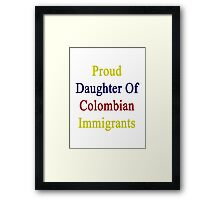 Proud Daughter Of Colombian Immigrants  Framed Print