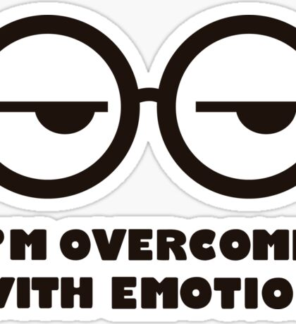 I'm overcome with emotion Sticker