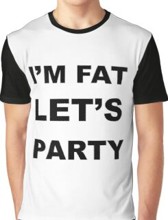 I'm Fat Let's Party Graphic T-Shirt