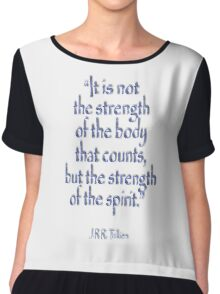 """Tolkien, """"It is not the strength of the body that counts, but the strength of the spirit."""" Chiffon Top"""