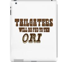 Tailgaters will be Fed to the Ori! iPad Case/Skin
