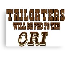 Tailgaters will be Fed to the Ori! Canvas Print