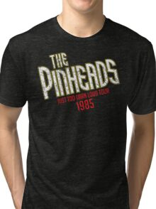 The Pinheads - Just Too Darn Loud Tour 1985 Tri-blend T-Shirt