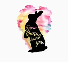 Some Bunny Loves You  Unisex T-Shirt