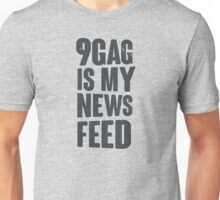 9gag is my news feed Unisex T-Shirt