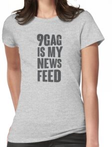9gag is my news feed Womens Fitted T-Shirt