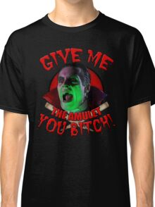 Dracula Wants, Dracula Gets! Classic T-Shirt