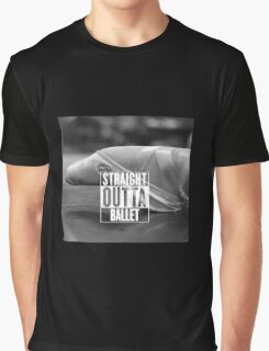 Straight Outta Ballet Graphic T-Shirt