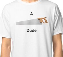 Suh dude ( a saw dude)  Classic T-Shirt