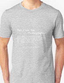 Yes I am the photographer Unisex T-Shirt