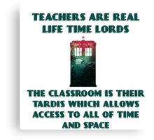 Teachers Are Real Life Time Lords  Canvas Print