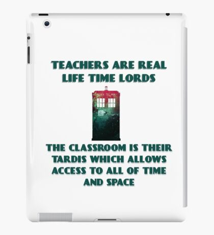 Teachers Are Real Life Time Lords  iPad Case/Skin