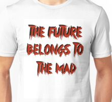 The Future Belongs to the Mad Unisex T-Shirt