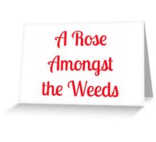 A Rose Amongst the Weeds Greeting Card