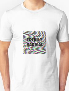 Totally Rad Unisex T-Shirt
