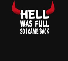 Hell Was Full So I Came Back Unisex T-Shirt