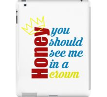 Honey, you should see me in a crown iPad Case/Skin