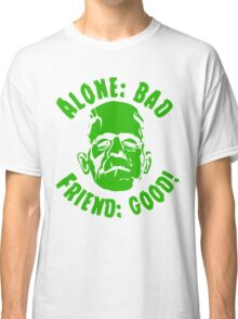 Alone is Bad Friend is Good Classic T-Shirt