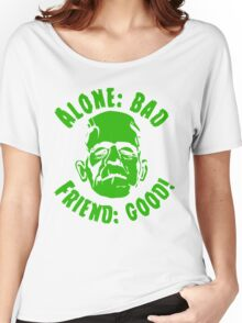 Alone is Bad Friend is Good Women's Relaxed Fit T-Shirt