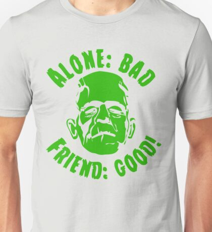 Alone is Bad Friend is Good Unisex T-Shirt
